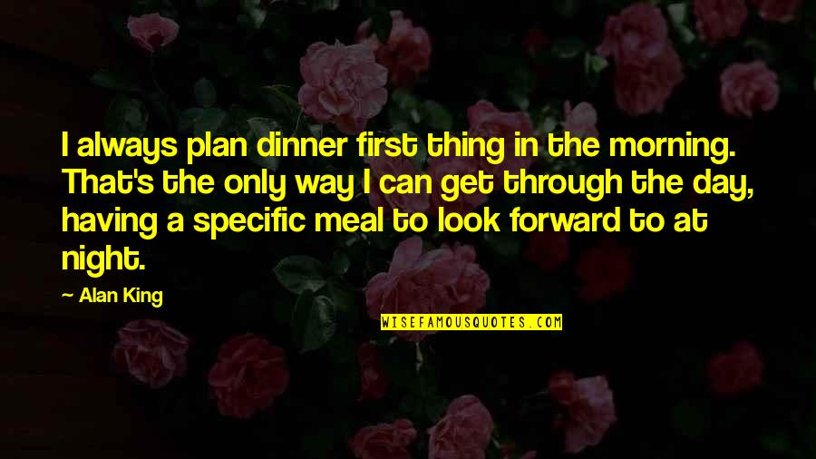 The First Day Quotes By Alan King: I always plan dinner first thing in the