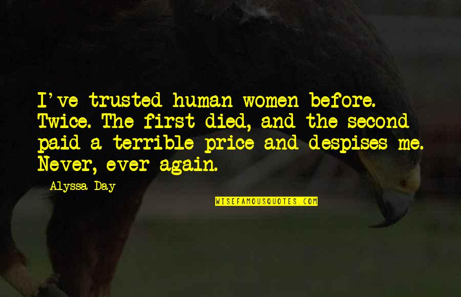 The First Day Quotes By Alyssa Day: I've trusted human women before. Twice. The first