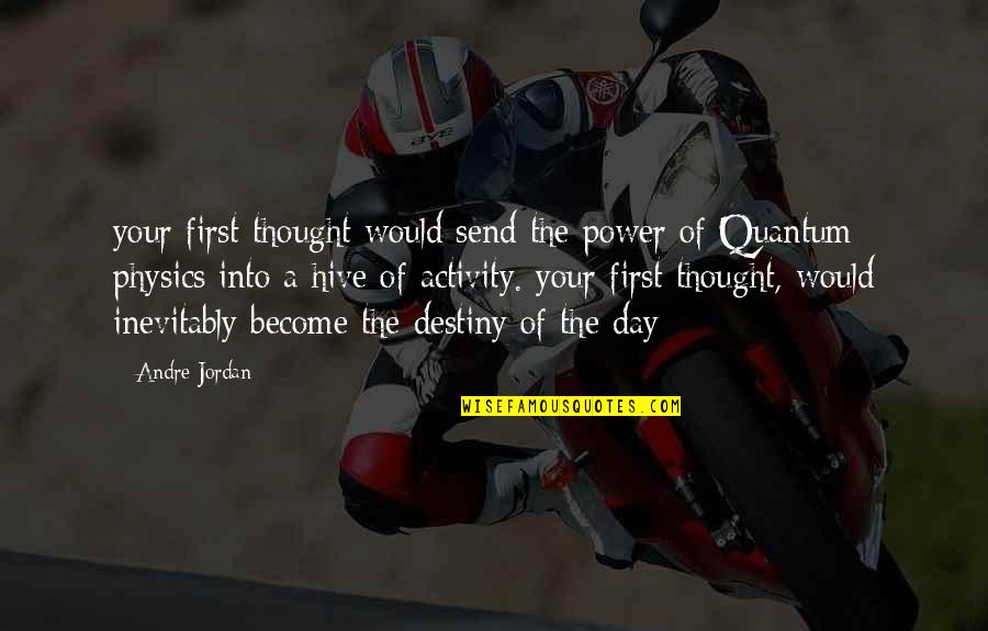The First Day Quotes By Andre Jordan: your first thought would send the power of