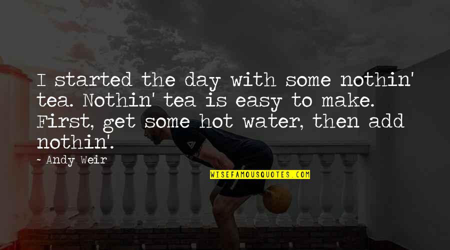 The First Day Quotes By Andy Weir: I started the day with some nothin' tea.