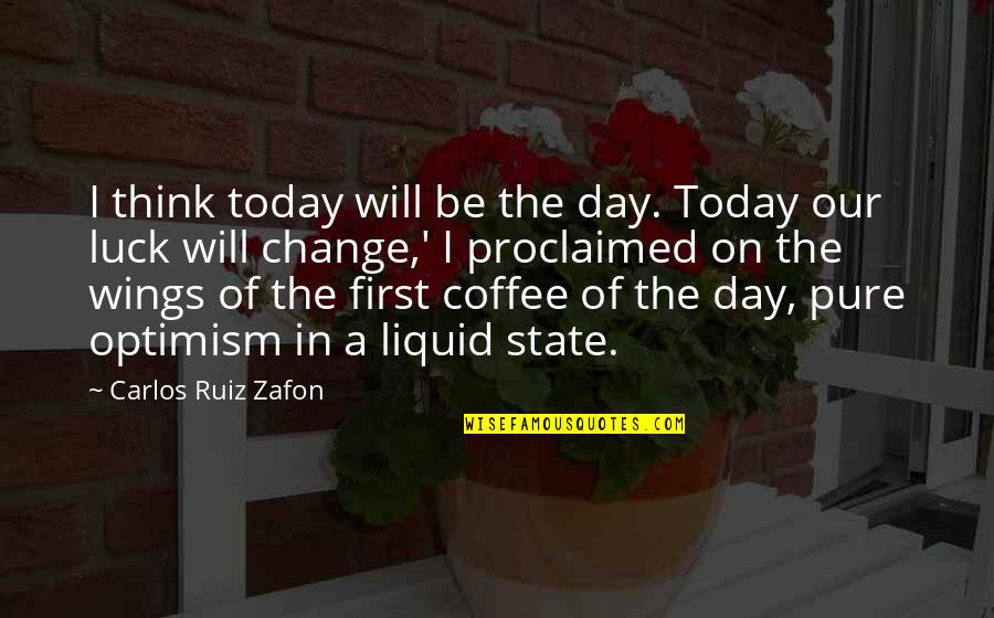 The First Day Quotes By Carlos Ruiz Zafon: I think today will be the day. Today