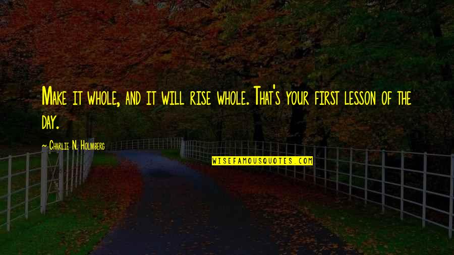 The First Day Quotes By Charlie N. Holmberg: Make it whole, and it will rise whole.