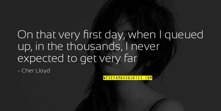 The First Day Quotes By Cher Lloyd: On that very first day, when I queued