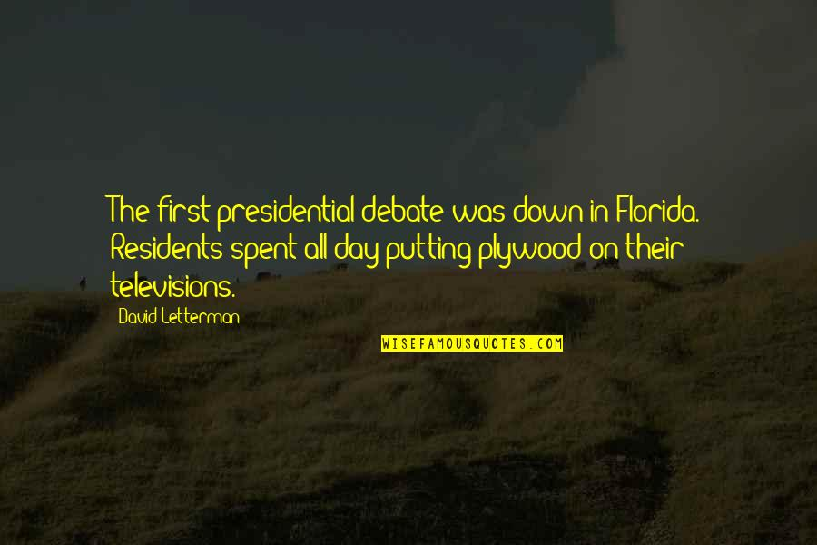 The First Day Quotes By David Letterman: The first presidential debate was down in Florida.