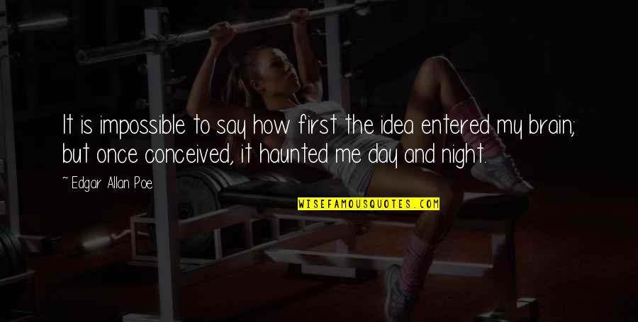 The First Day Quotes By Edgar Allan Poe: It is impossible to say how first the