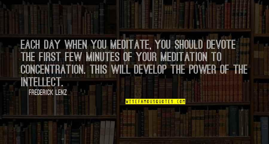 The First Day Quotes By Frederick Lenz: Each day when you meditate, you should devote