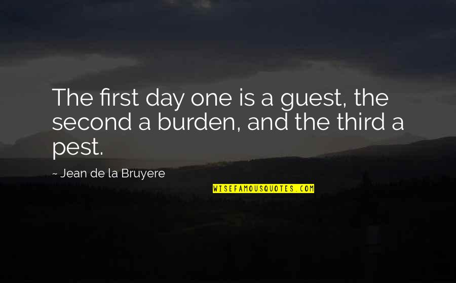 The First Day Quotes By Jean De La Bruyere: The first day one is a guest, the