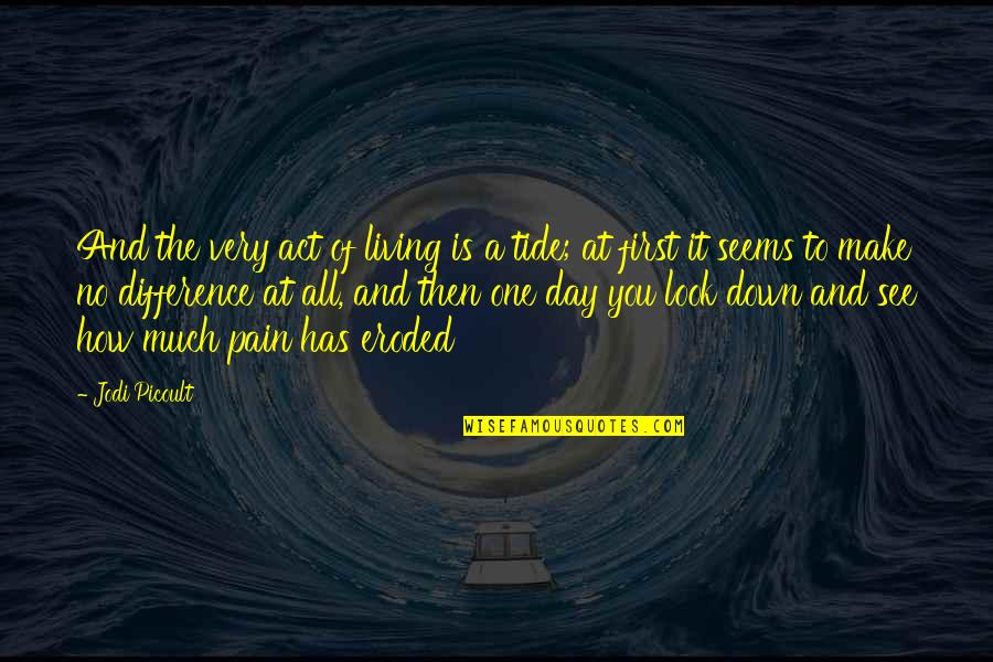 The First Day Quotes By Jodi Picoult: And the very act of living is a