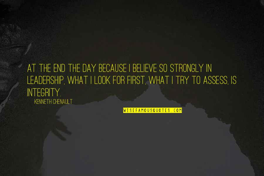The First Day Quotes By Kenneth Chenault: At the end the day because I believe