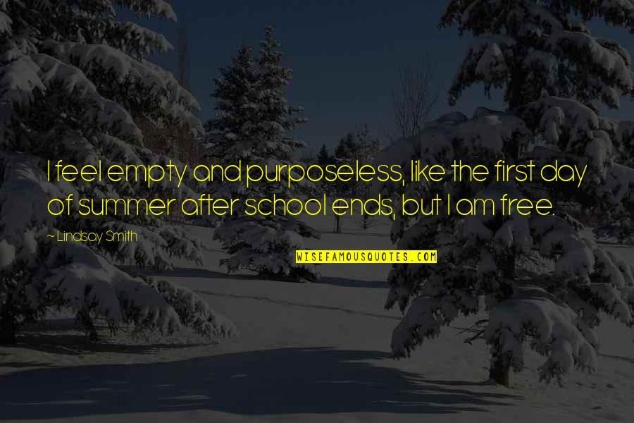 The First Day Quotes By Lindsay Smith: I feel empty and purposeless, like the first