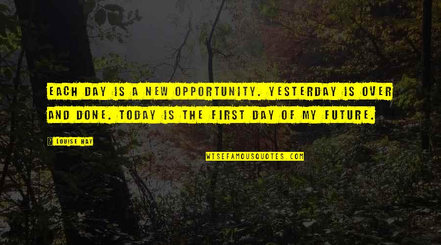 The First Day Quotes By Louise Hay: Each day is a new opportunity. Yesterday is