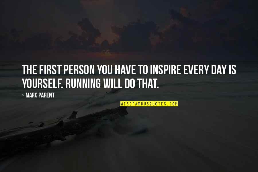 The First Day Quotes By Marc Parent: The first person you have to inspire every