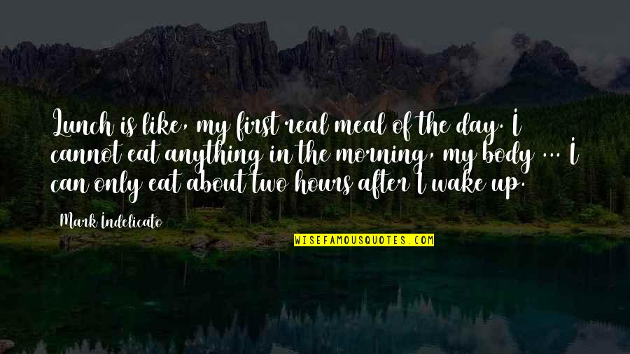The First Day Quotes By Mark Indelicato: Lunch is like, my first real meal of