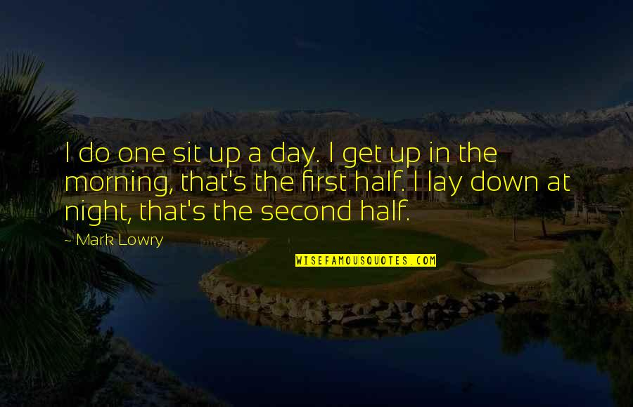 The First Day Quotes By Mark Lowry: I do one sit up a day. I