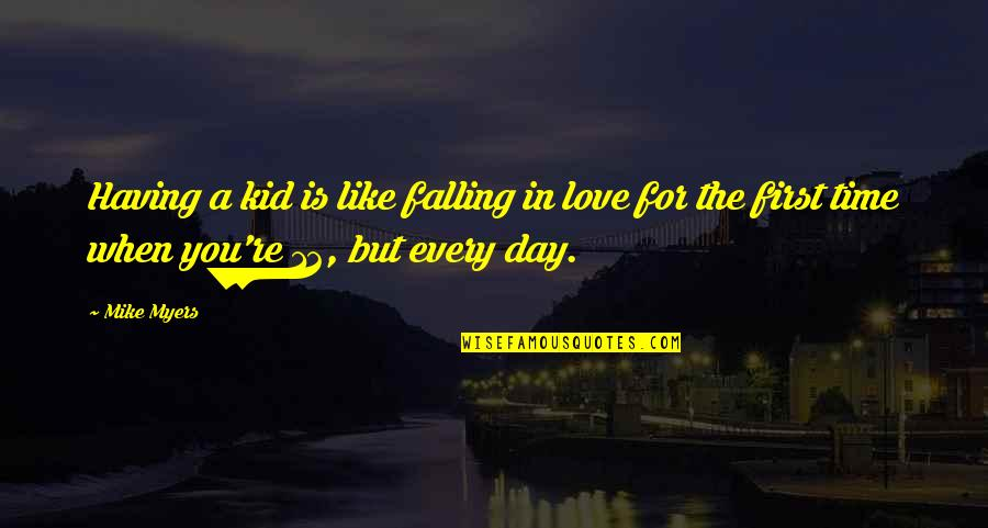 The First Day Quotes By Mike Myers: Having a kid is like falling in love