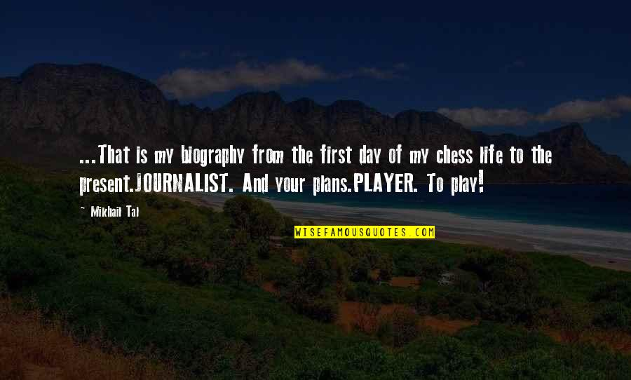 The First Day Quotes By Mikhail Tal: ...That is my biography from the first day
