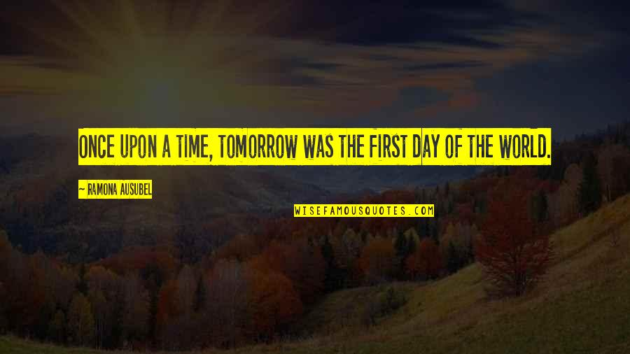The First Day Quotes By Ramona Ausubel: Once upon a time, tomorrow was the first