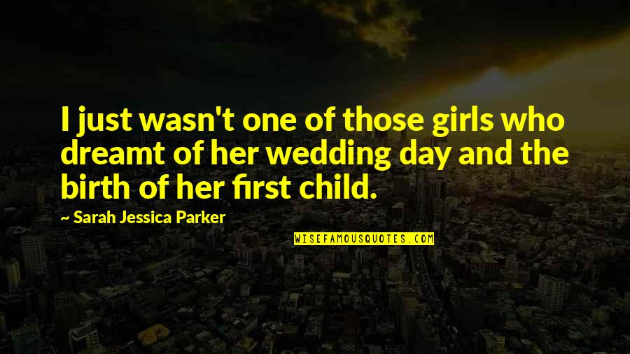 The First Day Quotes By Sarah Jessica Parker: I just wasn't one of those girls who