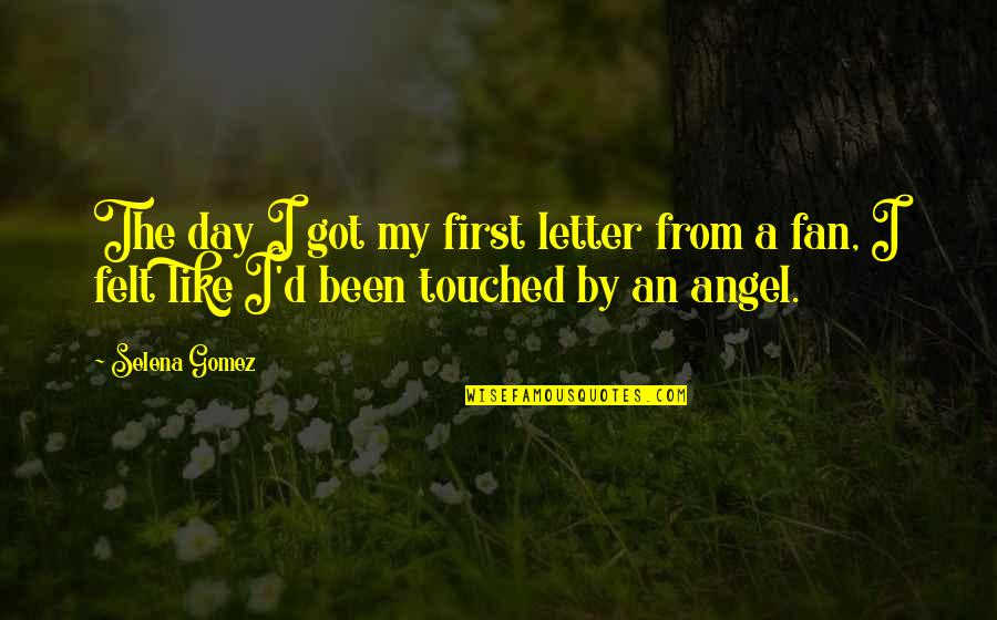 The First Day Quotes By Selena Gomez: The day I got my first letter from