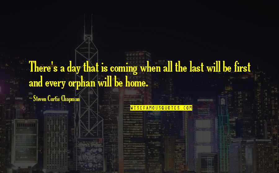 The First Day Quotes By Steven Curtis Chapman: There's a day that is coming when all
