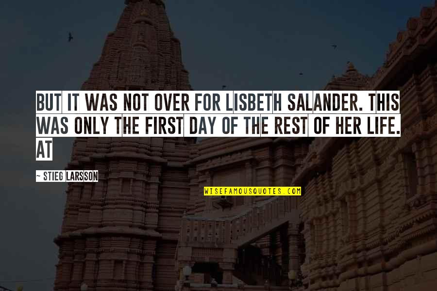 The First Day Quotes By Stieg Larsson: But it was not over for Lisbeth Salander.