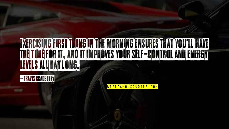 The First Day Quotes By Travis Bradberry: Exercising first thing in the morning ensures that