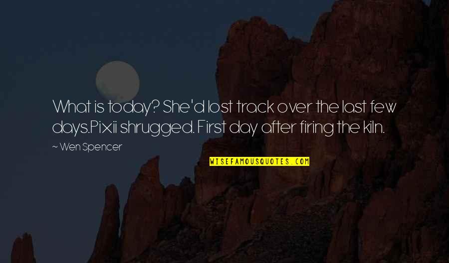 The First Day Quotes By Wen Spencer: What is today? She'd lost track over the