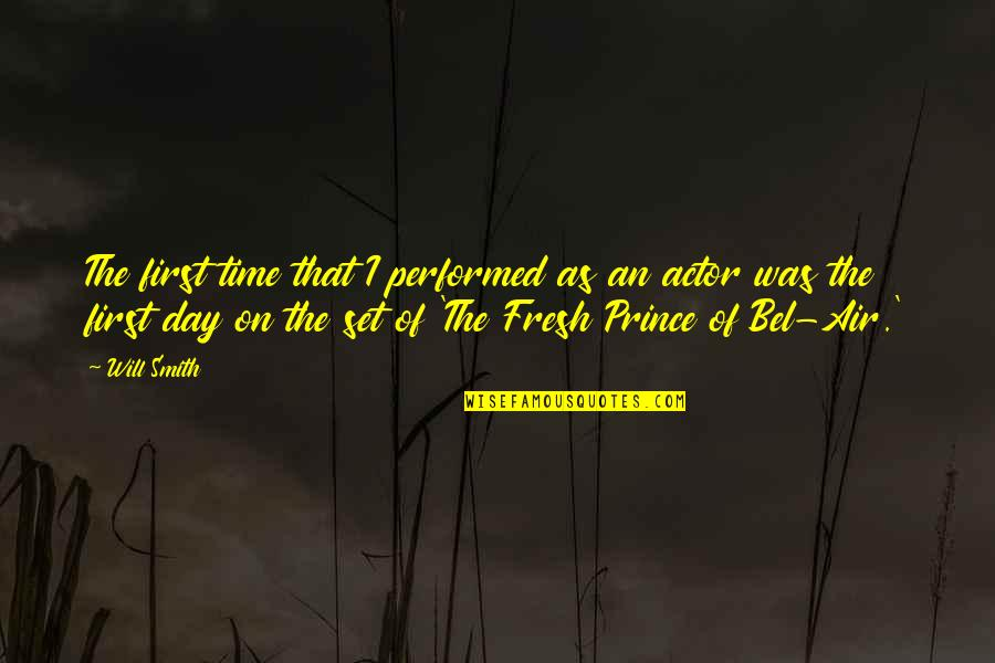 The First Day Quotes By Will Smith: The first time that I performed as an