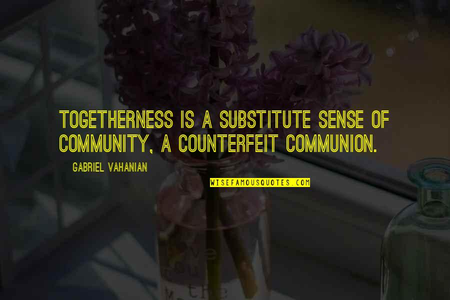 The First Ipod Quotes By Gabriel Vahanian: Togetherness is a substitute sense of community, a