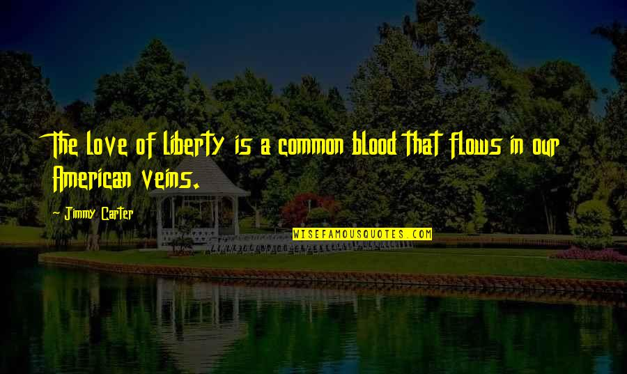 The First Ipod Quotes By Jimmy Carter: The love of liberty is a common blood