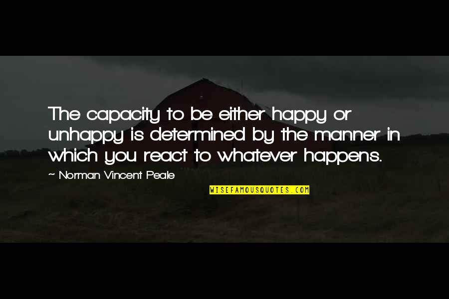 The First Ipod Quotes By Norman Vincent Peale: The capacity to be either happy or unhappy