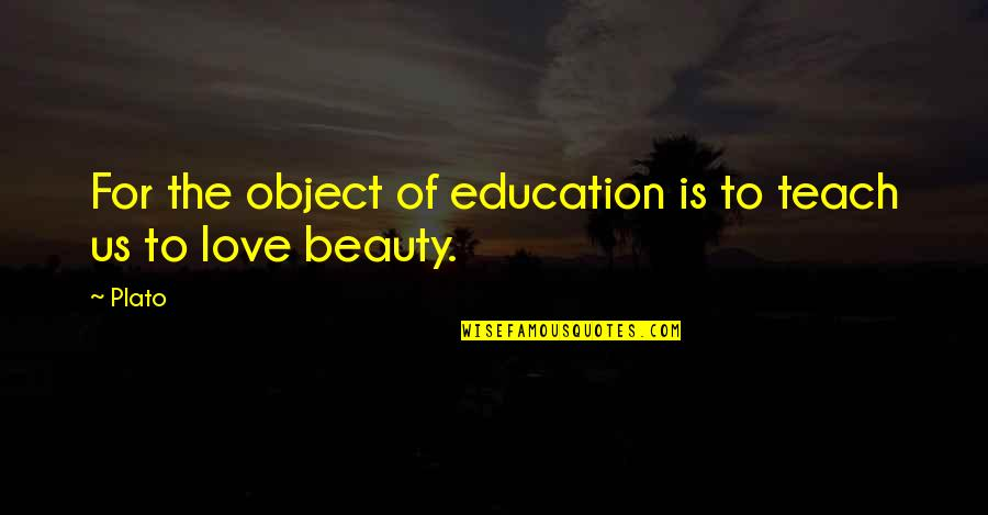 The First Ipod Quotes By Plato: For the object of education is to teach