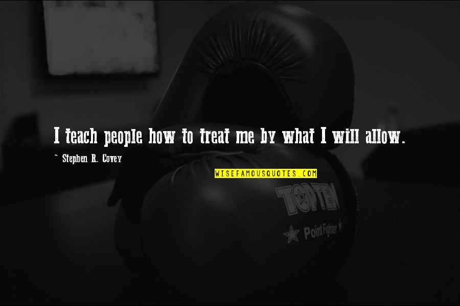 The First Ipod Quotes By Stephen R. Covey: I teach people how to treat me by
