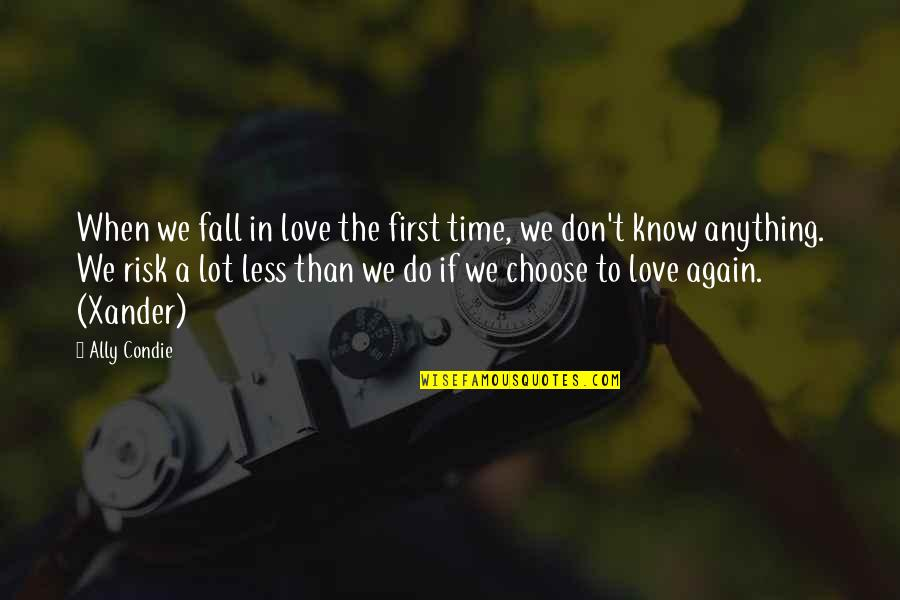 The First Time You Fall In Love Quotes By Ally Condie: When we fall in love the first time,