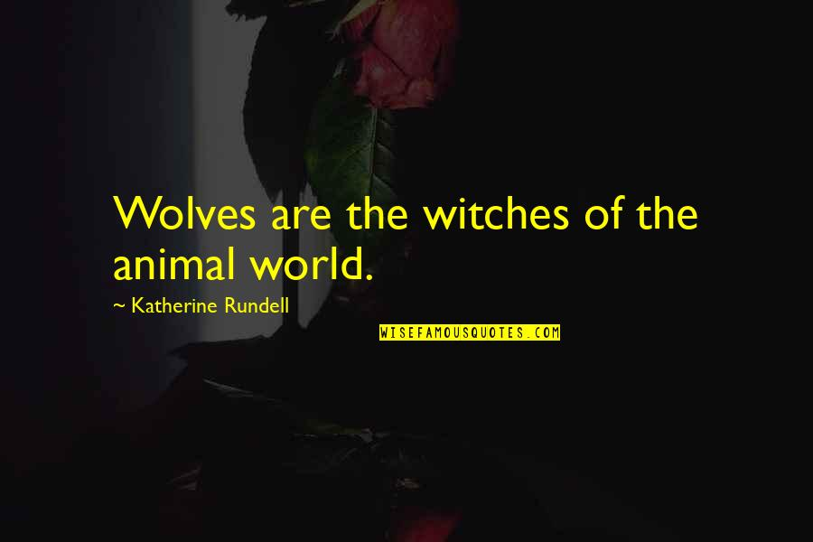 The First Time You Fall In Love Quotes By Katherine Rundell: Wolves are the witches of the animal world.