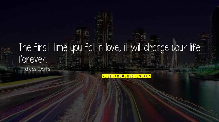 The First Time You Fall In Love Quotes By Nicholas Sparks: The first time you fall in love, it