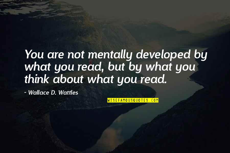 The First Time You Fall In Love Quotes By Wallace D. Wattles: You are not mentally developed by what you