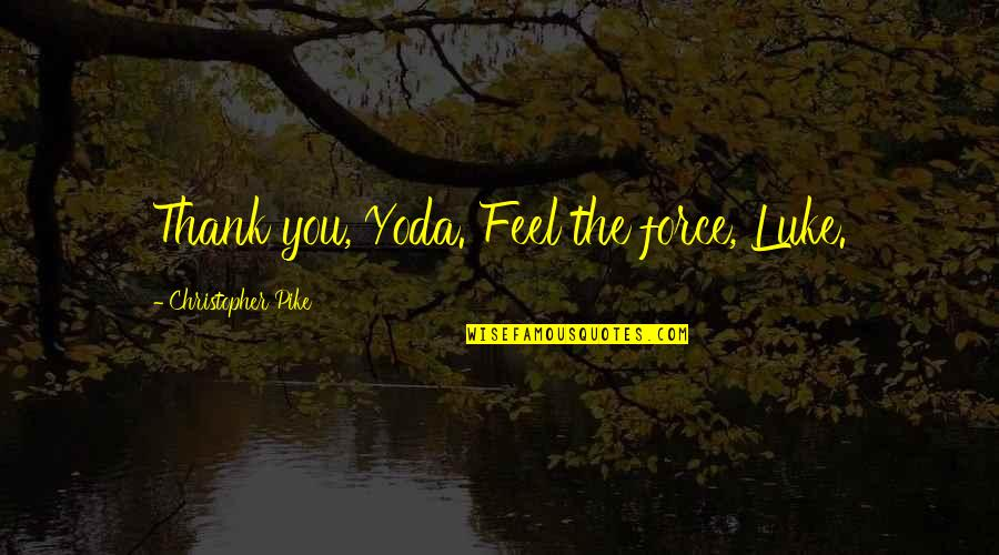 The Force Yoda Quotes By Christopher Pike: Thank you, Yoda. Feel the force, Luke.