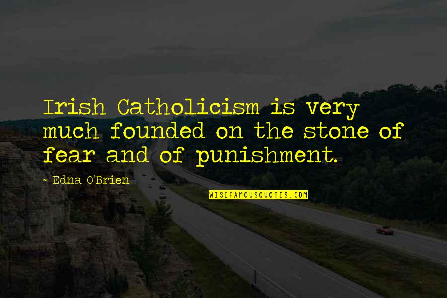 The Force Yoda Quotes By Edna O'Brien: Irish Catholicism is very much founded on the