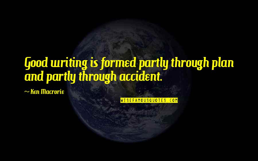 The Force Yoda Quotes By Ken Macrorie: Good writing is formed partly through plan and