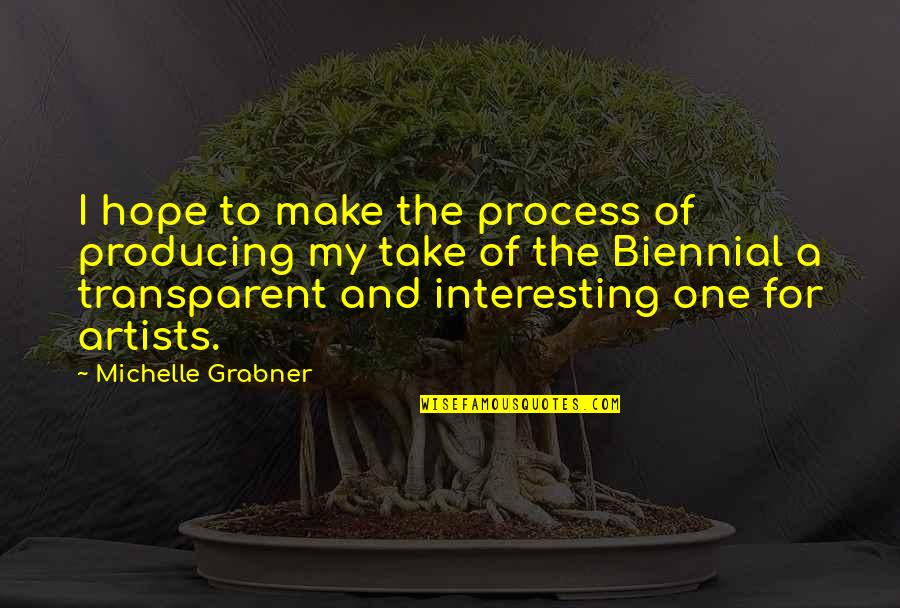 The Force Yoda Quotes By Michelle Grabner: I hope to make the process of producing