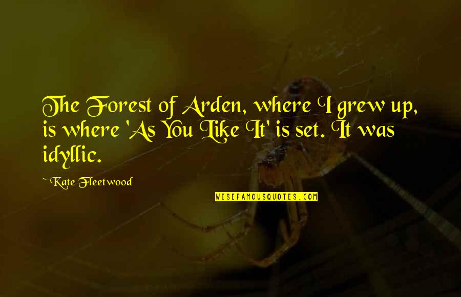 The Forest Of Arden Quotes By Kate Fleetwood: The Forest of Arden, where I grew up,