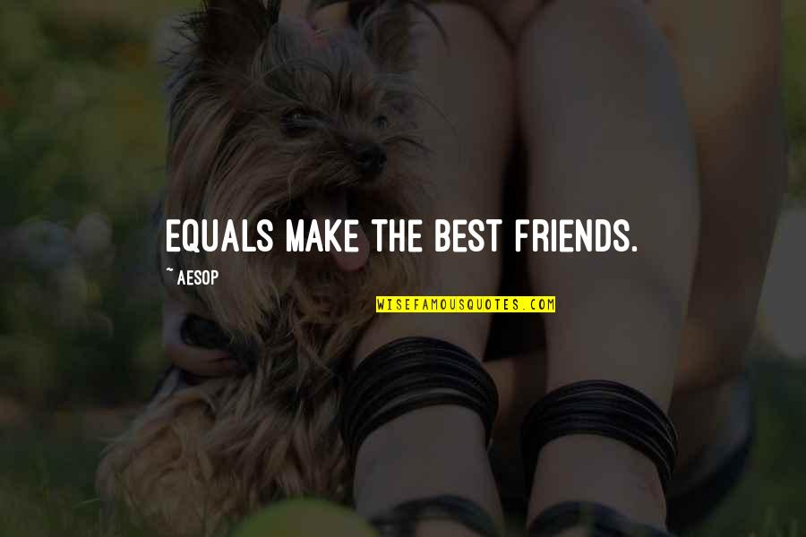 The Friends Quotes By Aesop: Equals make the best friends.
