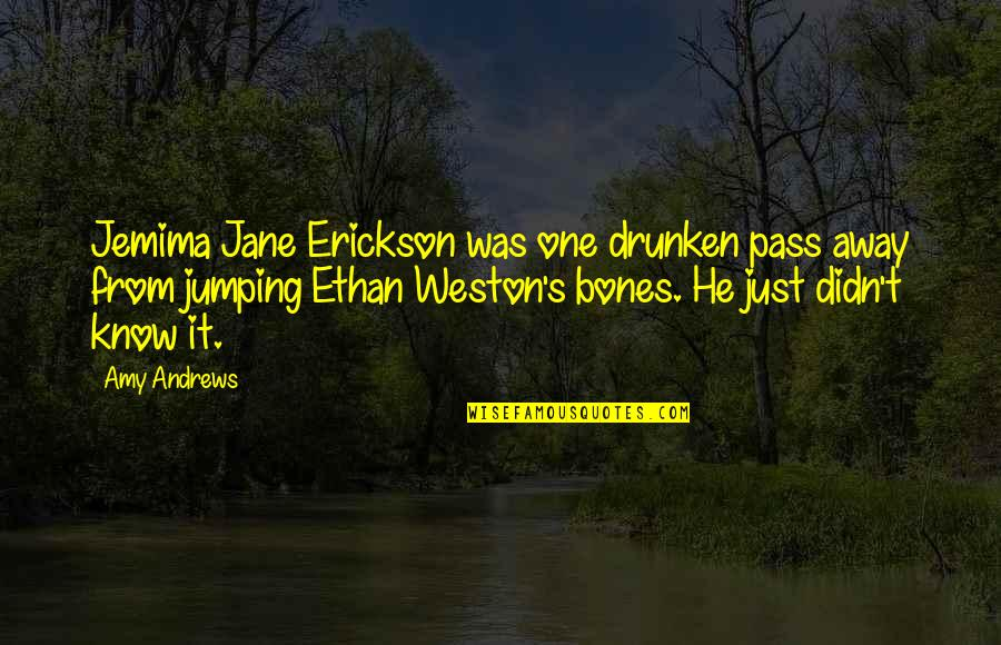 The Friends Quotes By Amy Andrews: Jemima Jane Erickson was one drunken pass away