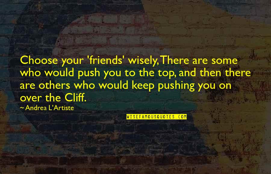 The Friends Quotes By Andrea L'Artiste: Choose your 'friends' wisely, There are some who