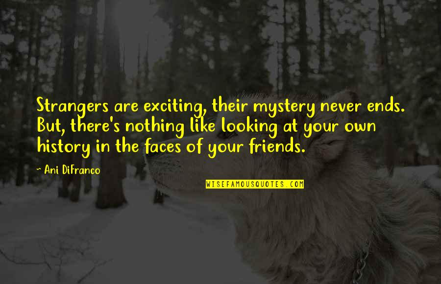 The Friends Quotes By Ani DiFranco: Strangers are exciting, their mystery never ends. But,