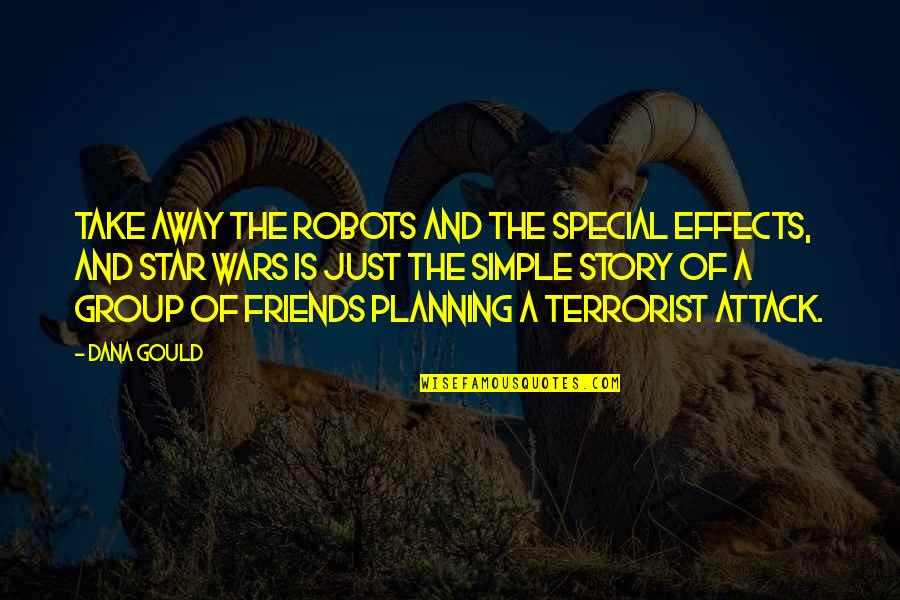 The Friends Quotes By Dana Gould: Take away the robots and the special effects,