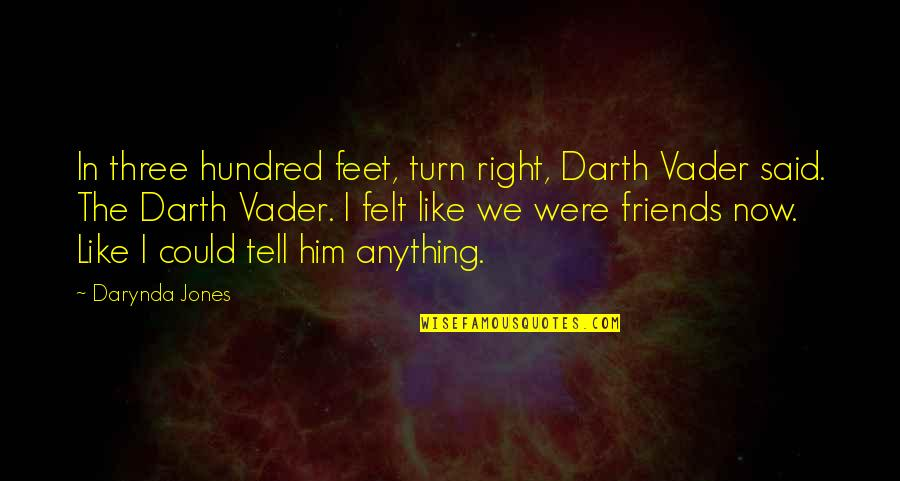 The Friends Quotes By Darynda Jones: In three hundred feet, turn right, Darth Vader