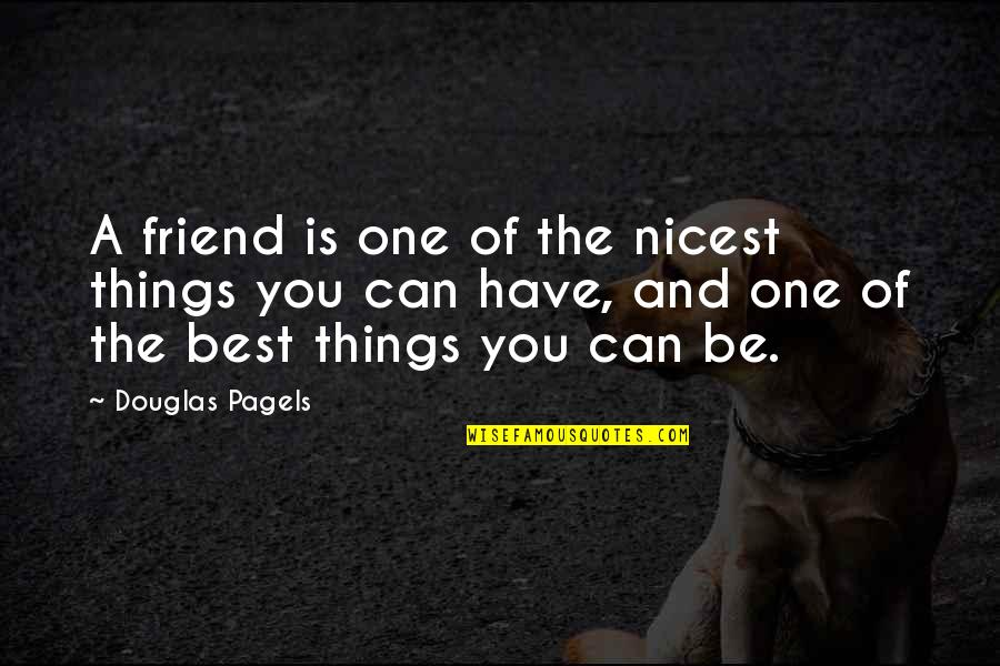 The Friends Quotes By Douglas Pagels: A friend is one of the nicest things