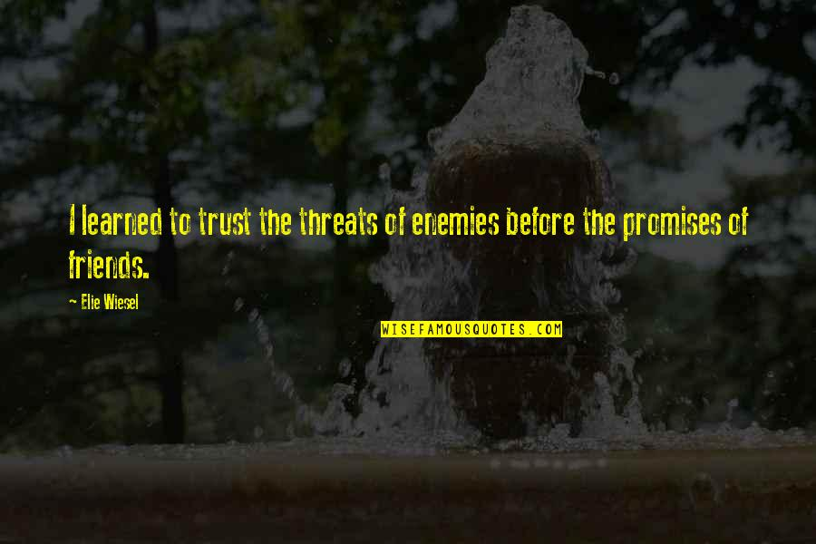 The Friends Quotes By Elie Wiesel: I learned to trust the threats of enemies